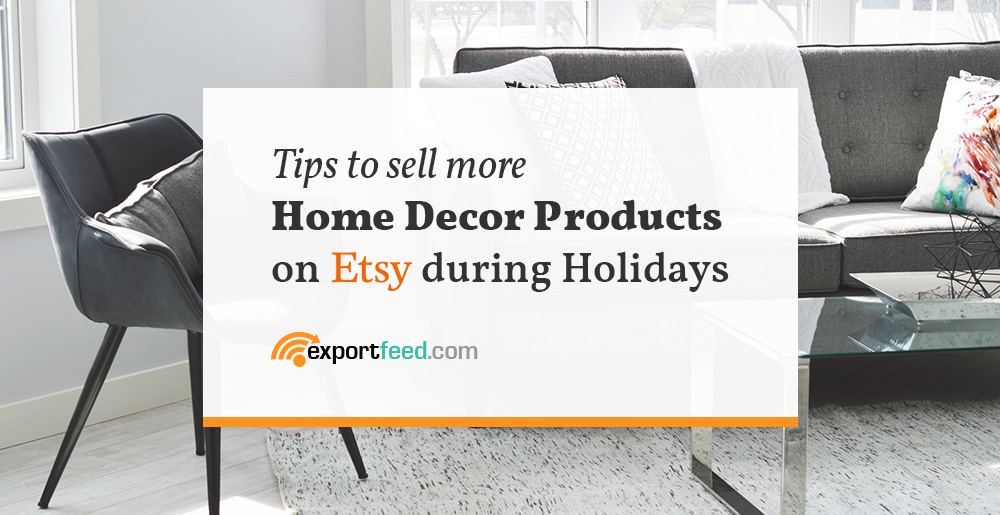 Tips to sell home decor products on Etsy during holidays